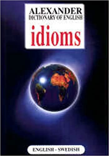 Alexander Dictionary of English Idioms, English-Swedish