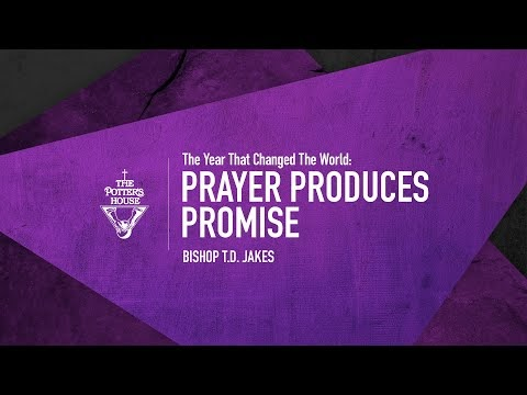 Prayer Produces Promise - Bishop T.D. Jakes