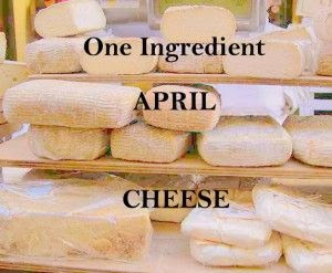 photo One-Ingredient-April-Cheese-300x247_zps3a59ebd8.jpg