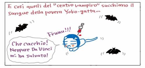 """E così' quelli del """"centro vampiro"""" succhiano il sangue della povera Yoko-gatta… Che cacchio! Neppure Da Vinci mi ha salvato!"""