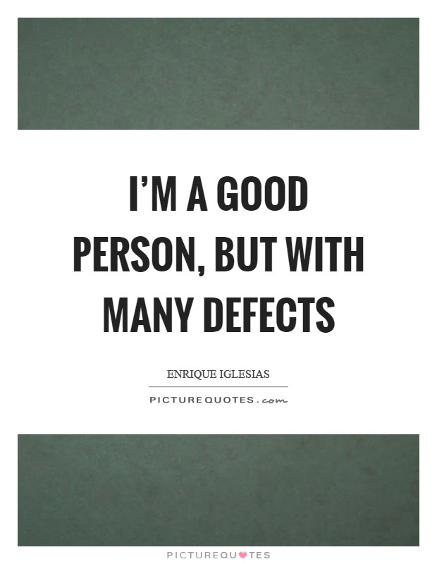 Im A Good Person But With Many Defects Picture Quotes