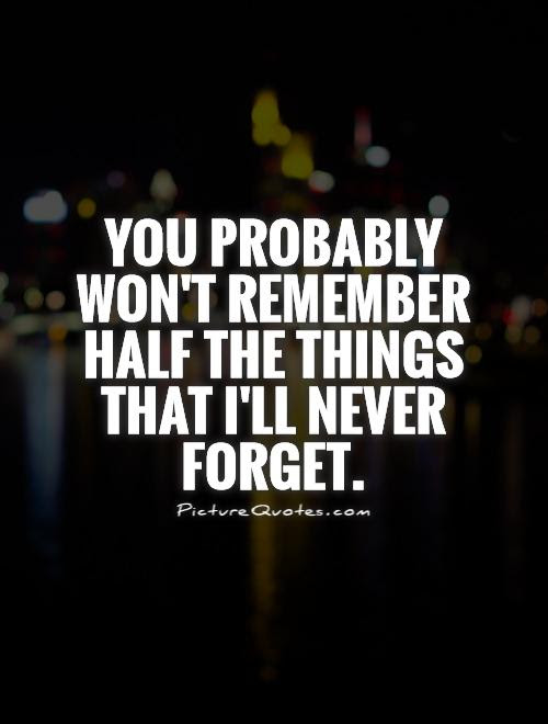 Quotes About Never Forgetting 73 Quotes