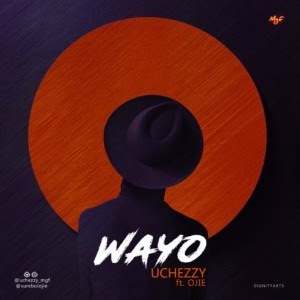 MUSIC: Uchezzy Ft. Ojie – Wayo