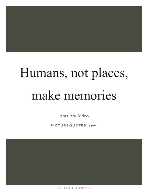 Humans Not Places Make Memories Picture Quotes