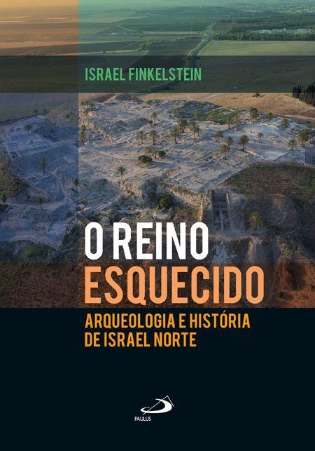 O reino esquecido: arqueologia e história de Israel Norte