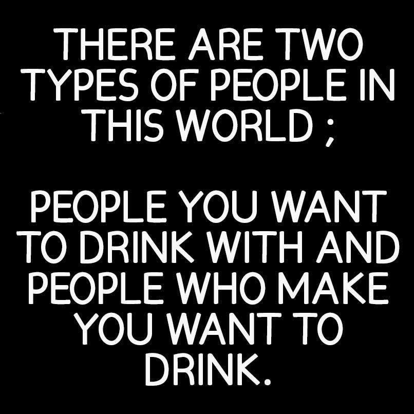 2 Kinds Of People To Drink With Funny Pictures Quotes Memes