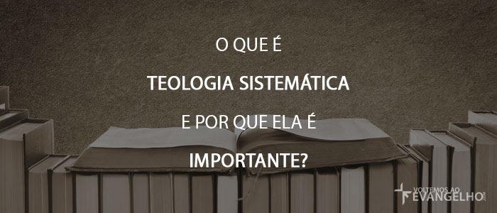 OQueETeologiaSistematicaEPorqueElaEImportante2