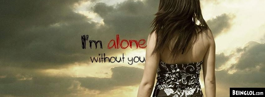 Im Alone Without You Facebook Cover Im Alone Without You Cover