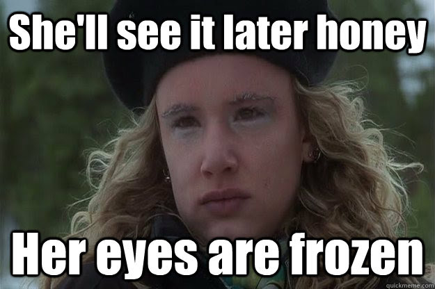 She\u002639;ll see it later honey Her eyes are frozen  Christmas