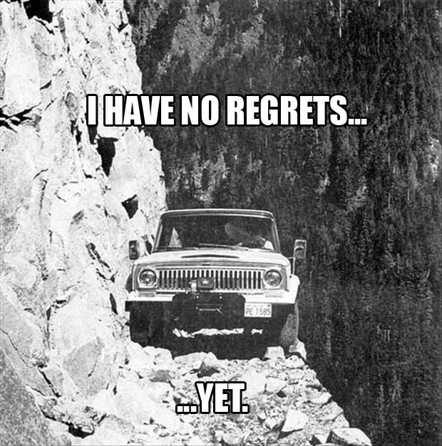 I Regret Nothing Off Road Driving Dump A Day