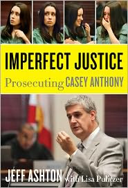 Imperfect Justice: Prosecuting Casey Anthony by Jeff Ashton: Book Cover