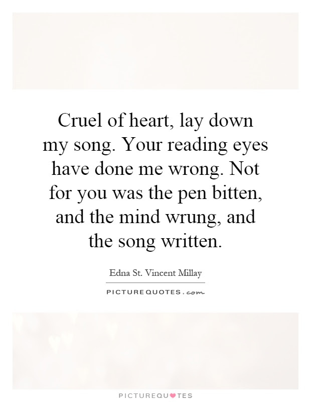 Cruel Of Heart Lay Down My Song Your Reading Eyes Have Done Me