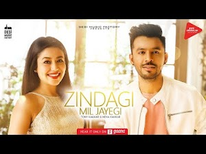 ZINDAGI MIL JAYEGI LYRICS – Neha Kakkar | Tony Kakkar | Hindi Romantic Song
