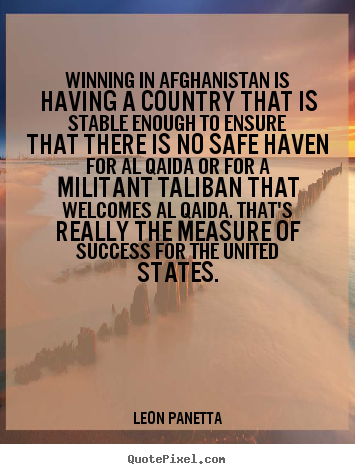 Winning In Afghanistan Is Having A Country That Is Stable Leon