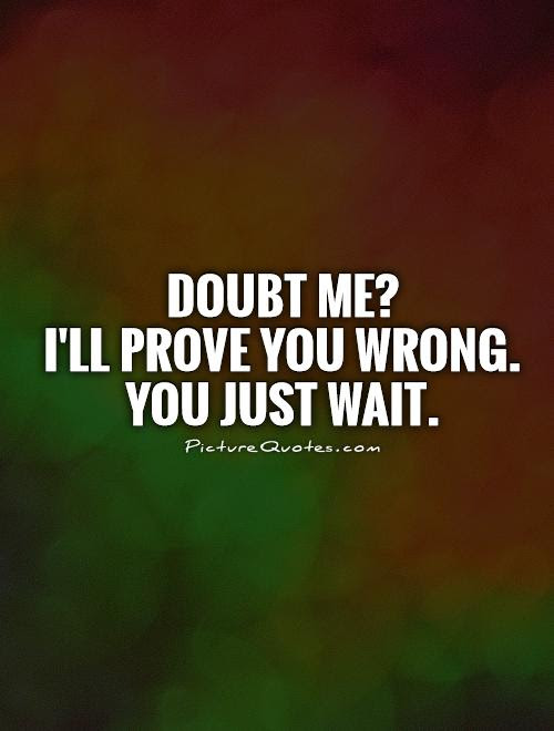 Doubt Me Ill Prove You Wrong You Just Wait Picture Quotes
