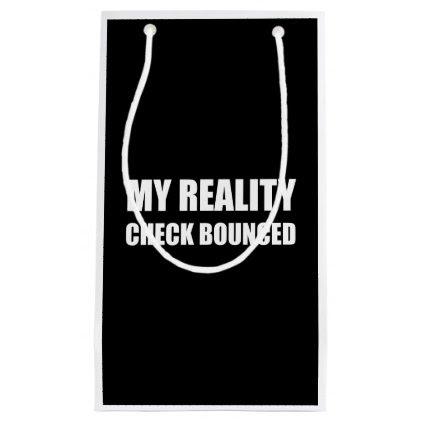 My Reality Check Bounced Small Gift Bag