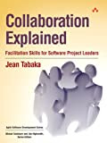 Collaboration Explained: Facilitation Skills for Software Project Leaders, by Jean Tabaka
