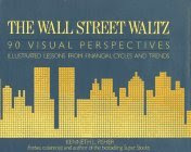 The Wall Street Waltz: 90 Visual Perspectives : Illustrated Lessons from Financial Cycles and Trends