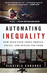 Automating Inequality How High-Tech Tools Profile, Police, and Punish the Poor by Virginia Eubanks — Book Review