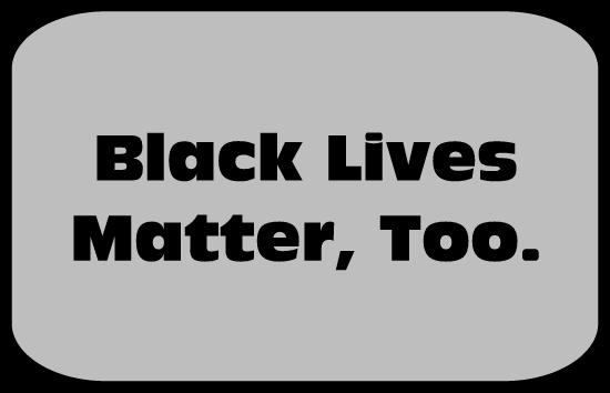 Black Lives Matter, Too.