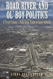 Road, River, and Ol'Boy Politics: A Texas County's Path from Farm to Supersuburb, by Linda Scarbrough