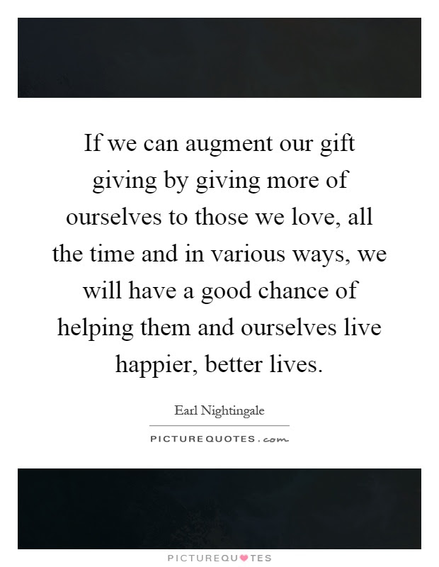 If We Can Augment Our Gift Giving By Giving More Of Ourselves To