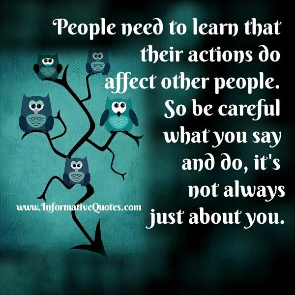 Peoples Actions Do Affect Other People Informative Quotes