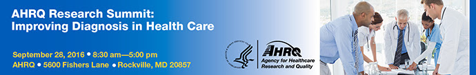 AHRQ Research Summit: Improving Diagnosis in Health Care. Sept 28 2016 8:30 - 5 pm AHRQ 5600 Fishers Lane Rockville MD 20957