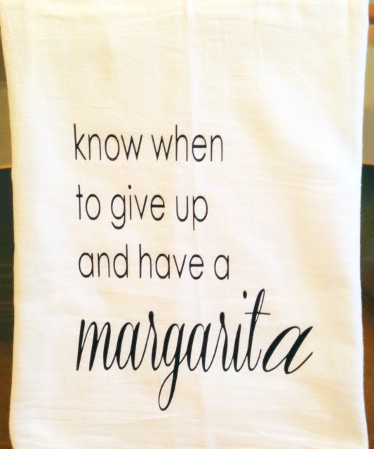Know When To Give Up And Have A Margarita Kitchen Tea Towel