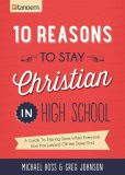 10 Reasons to Stay Christian in High School: A Guide to Staying Sane When Everyone Else Has Jumped off the Deep End