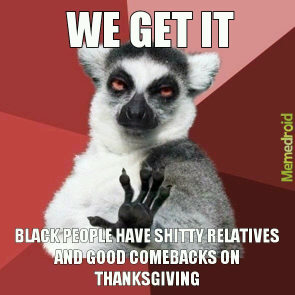 Memedroid Yall Have A Happy Thanksgiving Now The Ones Who Dont