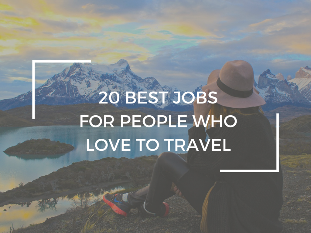 The 20 Best Jobs for People who Love to Travel  WORLD OF WANDERLUST