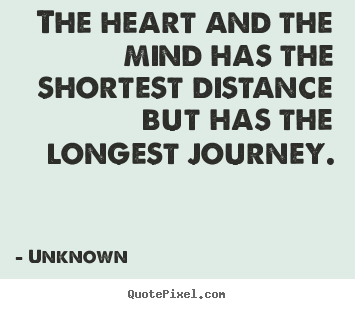 Life Quote The Heart And The Mind Has The Shortest Distance But