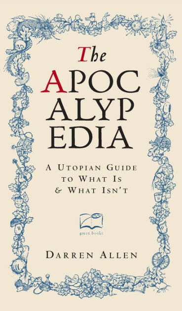 Apocalypedia A Utopian Guide To What Is And What Isn T By Darren Allen Hardcover Barnes Noble