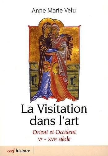 La Visitation dans l'art. Orient et Occident Ve-XVIe siècle - Anne-Marie Velu