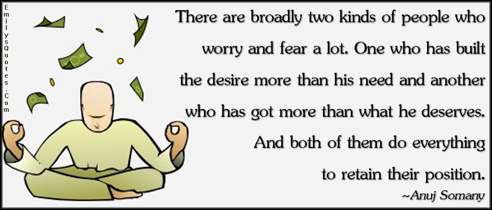 There Are Broadly Two Kinds Of People Who Worry And Fear A Lot One