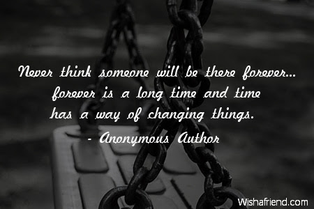 Anonymous Author Quote Never Think Someone Will Be There Forever