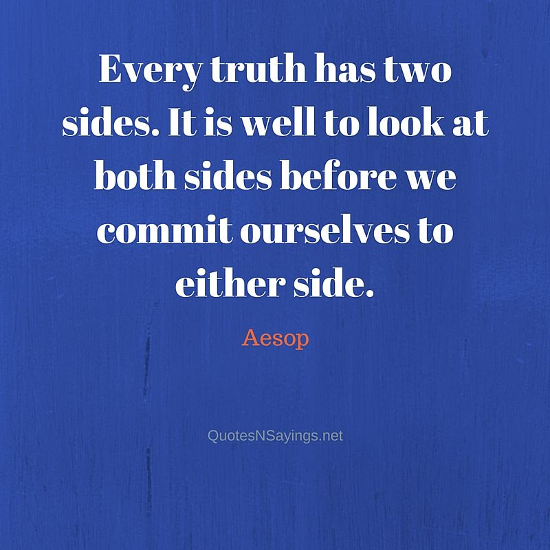 Aesop Quote Every Truth Has Two Sides It Is Well To Look At