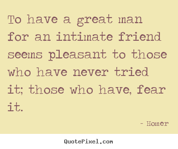 Friendship Quotes To Have A Great Man For An Intimate Friend Seems