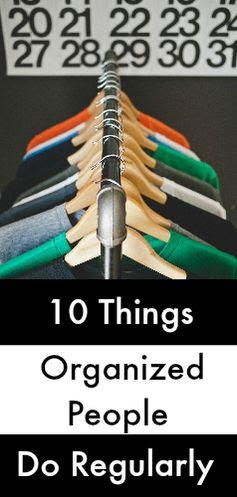 10 Things Organized People Do Regularly  www.thecrazyorganizedblog.com