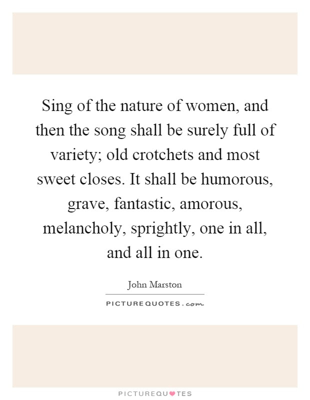 Sing Of The Nature Of Women And Then The Song Shall Be Surely Picture Quotes