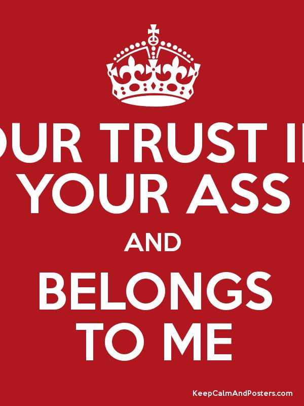 Put Your Trust In Lord Your Ass And Belongs To Me Keep Calm And