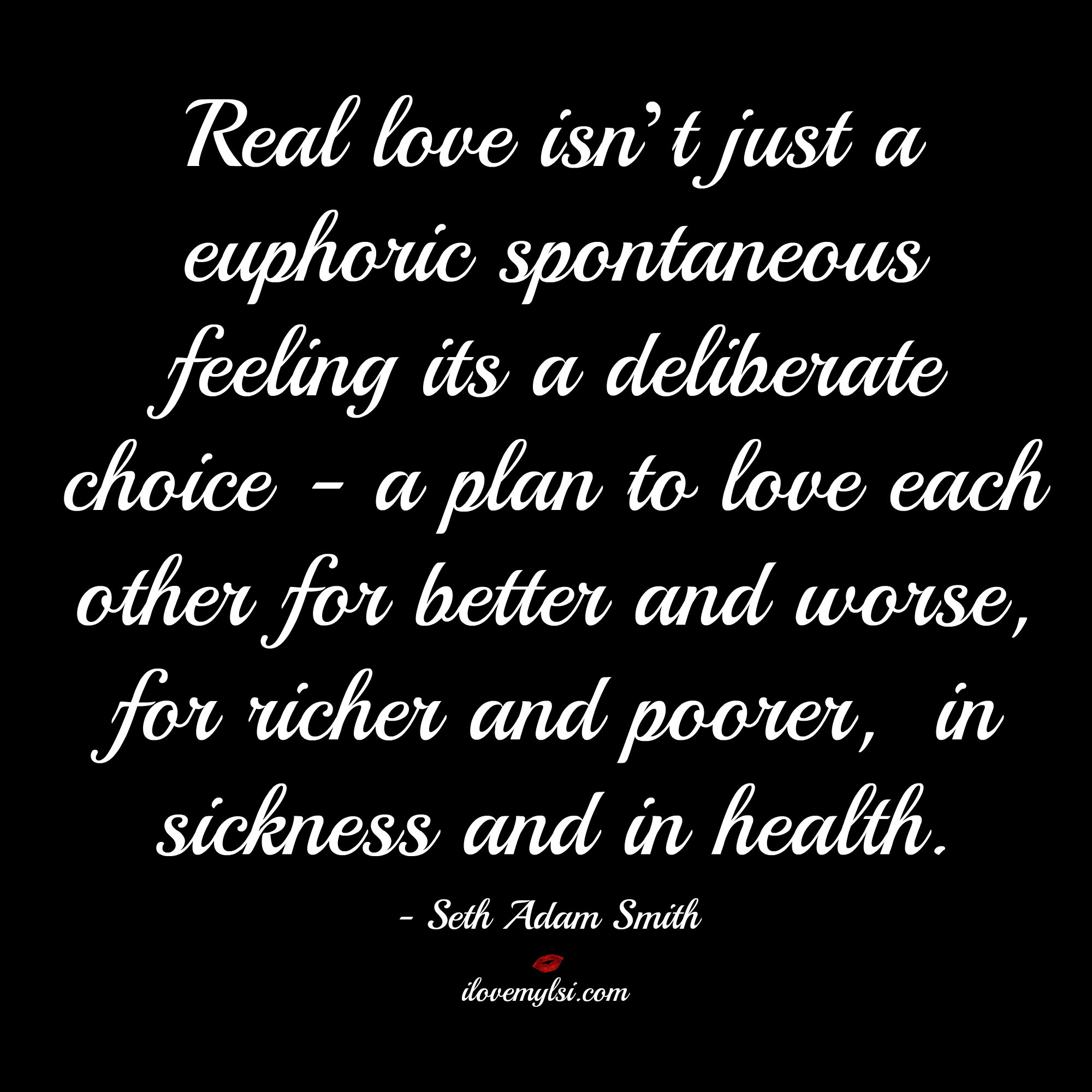 Real love isn t just a euphoric spontaneous feeling it s a deliberate choice