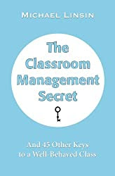 The Classroom Management Secret: And 45 Other Keys to a Well-Behaved Class