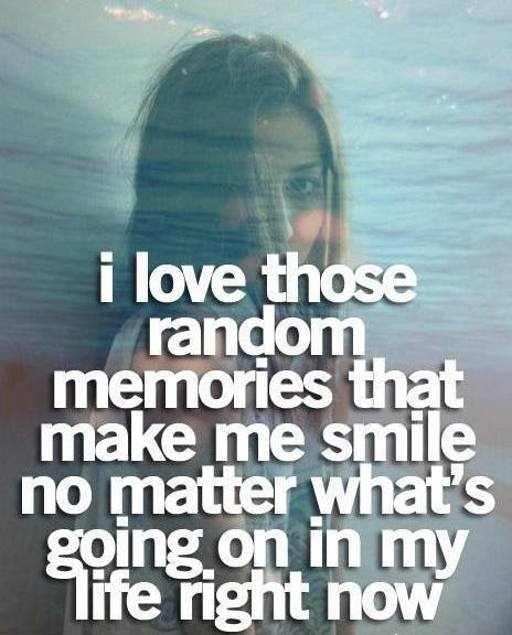 I Love Those Random Memories That Make Me Smile No Matter Whats
