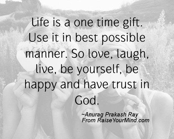 Happiness Quotes Life Is A One Time Gift Use It In Best Possible