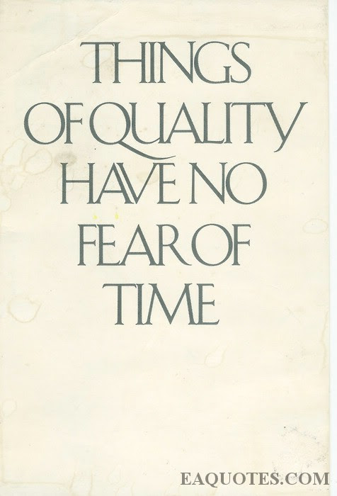 Things Of Quality Have No Fear Of Time Fear Quote Quotespicturescom