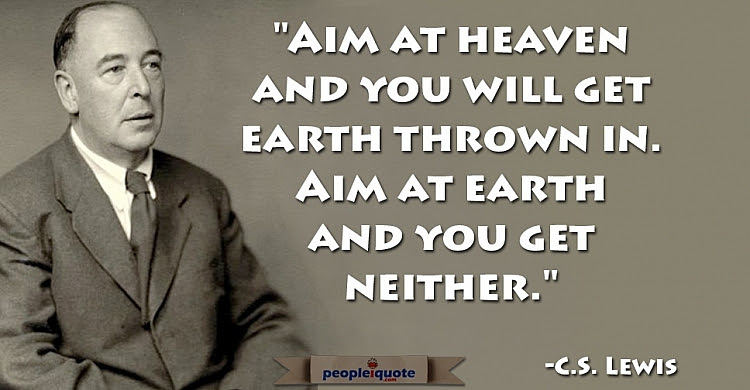 Aim At Heaven And You Will Get Earth Thrown In Aim At Earth And You