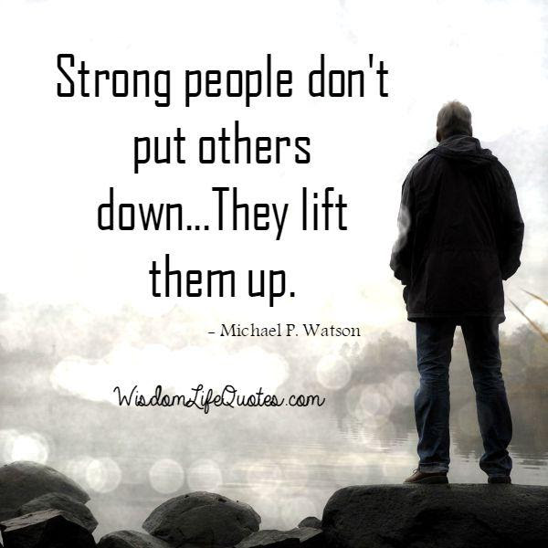 Strong People Dont Put Others Down Wisdom Life Quotes