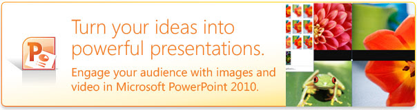 Turn your ideas into powerful presentations. Engage your audience with images and video in PowerPoint 2010.